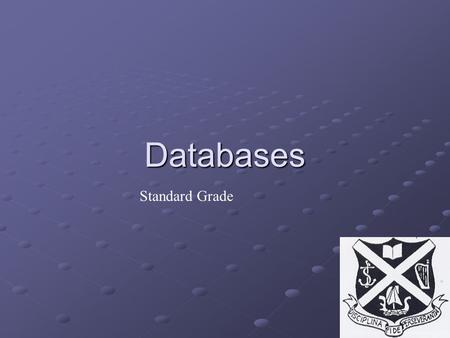 Databases Standard Grade. Databases A large amount of information must be stored in some sort of order so that it can be accessed easily and quickly.
