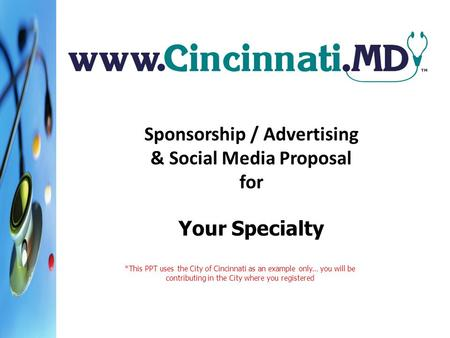 Sponsorship / Advertising & Social Media Proposal for Your Specialty *This PPT uses the City of Cincinnati as an example only… you will be contributing.