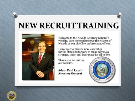 NEW RECRUIT TRAINING 1. Office of the Attorney General O Attorney General Adam Paul Laxalt O Deputy Attorneys General (DAGs) O Denise S. McKay (SDAG)