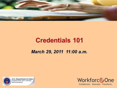 Credentials 101 Credentials 101 March 29, 2011 11:00 a.m. March 29, 2011 11:00 a.m.