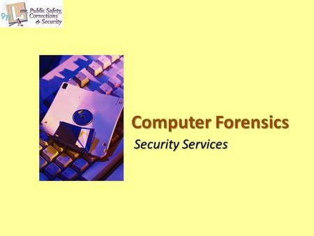 Computer Forensics Security Services. Copyright © Texas Education Agency 2012. All rights reserved. Images <strong>and</strong> other multimedia content used with permission.