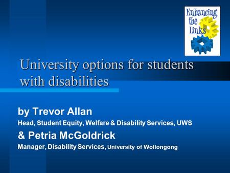 University options for students with disabilities by Trevor Allan Head, Student Equity, Welfare & Disability Services, UWS & Petria McGoldrick Manager,