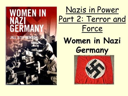 Women in Nazi Germany Nazis in Power Part 2: Terror and Force.