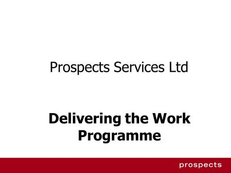 Prospects Services Ltd Delivering the Work Programme.