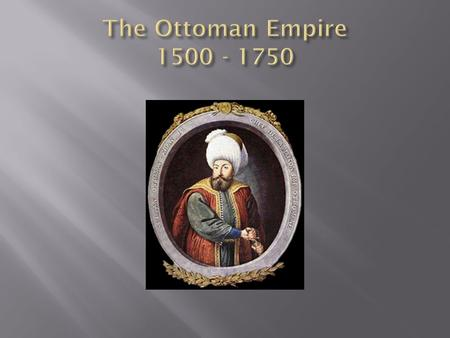  By the 1400s, the once mighty Byzantine Empire had been in decline for nearly two centuries.  They faced a growing threat from the Ottoman's, a nomadic.