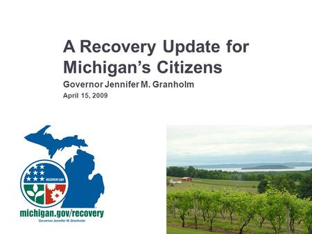 A Recovery Update for Michigan's Citizens Governor Jennifer M. Granholm April 15, 2009.