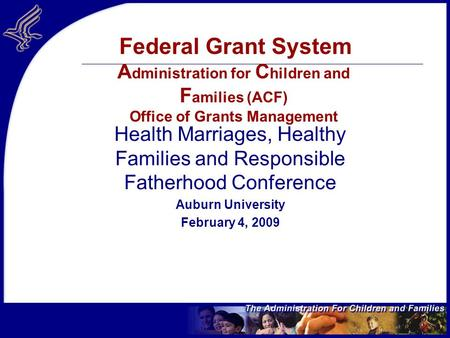 Federal Grant System A dministration for C hildren and F amilies (ACF) Office of Grants Management Health Marriages, Healthy Families and Responsible Fatherhood.