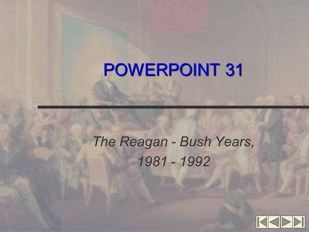 POWERPOINT 31 The Reagan - Bush Years, 1981 - 1992.