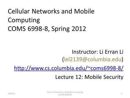 Cellular Networks and Mobile Computing COMS 6998-8, Spring 2012 Instructor: Li Erran Li