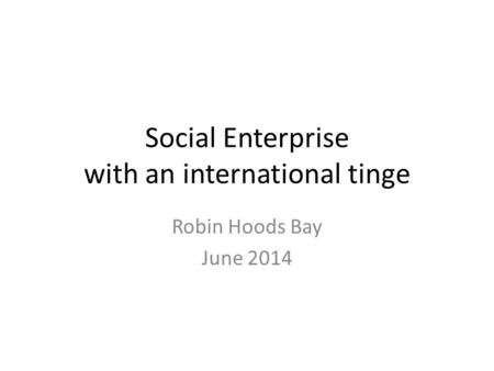 Social Enterprise with an international tinge Robin Hoods Bay June 2014.