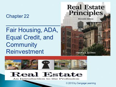 © 2010 by Cengage Learning Chapter 22 ________________ Fair Housing, ADA, Equal Credit, and Community Reinvestment.