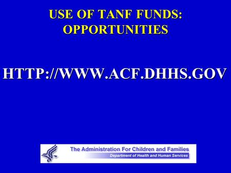 USE OF TANF FUNDS: OPPORTUNITIES
