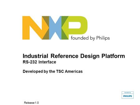 Industrial Reference Design Platform RS-232 Interface Developed by the TSC Americas Release 1.0.