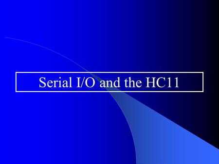 Serial I/O and the HC11. Overview General discussion of serial I/O operations oSynchronous vs. asynchronous operations oBaud rate vs. bit rate oTransmission.