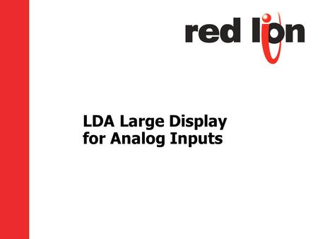 LDA Large Display for Analog Inputs. Agenda What is the LDA? Easy programming About the input Setpoint control Communication Other features Packaging.