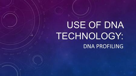 USE OF DNA TECHNOLOGY: DNA PROFILING. USES OF DNA TECHNOLOGY DNA Profiling Parentage Testing Genealogy Genetic Screening Genetically Modified Organisms.