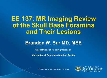 EE 137: MR Imaging Review of the Skull Base Foramina and Their Lesions