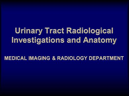 Intravenous urography Cysto-urethography Antegrade pyelography Retrograde pyelography Hysterosalpingography IONIZING RADIATIONIONIZING RADIATION Conventional.