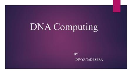 DNA Computing BY DIVYA TADESERA. Contents  Introduction  History and its origin  Relevancy of DNA computing in 1. Hamilton path problem(NP problem)