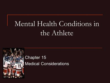 Mental Health Conditions in the Athlete Chapter 15 Medical Considerations.