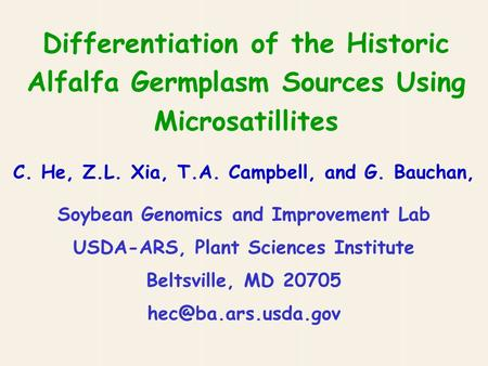 Differentiation of the Historic Alfalfa Germplasm Sources Using Microsatillites C. He, Z.L. Xia, T.A. Campbell, and G. Bauchan, Soybean Genomics and Improvement.