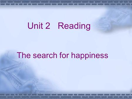 Unit 2 Reading The search for happiness Lead in Are you happy ? What is happiness to you?