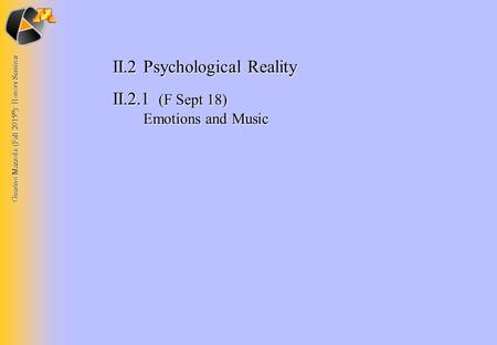 Guerino Mazzola (Fall 2015 © ): Honors Seminar II.2Psychological Reality II.2.1 (F Sept 18) Emotions and Music.