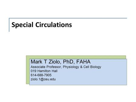 Special Circulations Mark T Ziolo, PhD, FAHA Associate Professor, Physiology & Cell Biology 019 Hamilton Hall 614-688-7905