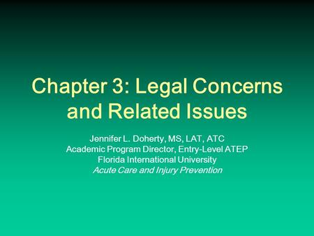 Chapter 3: Legal Concerns and Related Issues Jennifer L. Doherty, MS, LAT, ATC Academic Program Director, Entry-Level ATEP Florida International University.