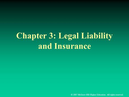 © 2007 McGraw-Hill Higher Education. All rights reserved. Chapter 3: Legal Liability and Insurance.