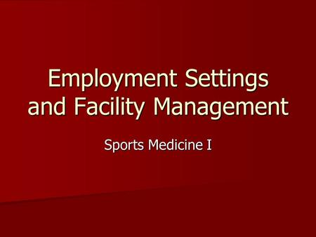 Employment Settings and Facility Management Sports Medicine I.
