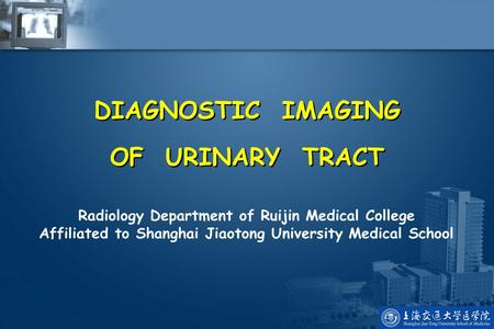 DIAGNOSTIC IMAGING OF URINARY TRACT