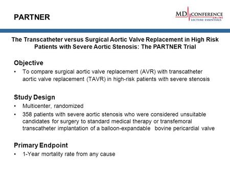 PARTNER Objective To compare surgical aortic valve replacement (AVR) with transcatheter aortic valve replacement (TAVR) in high-risk patients with severe.