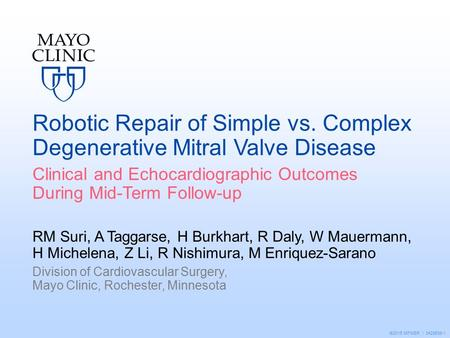 ©2015 MFMER | 3428638-1 Robotic Repair of Simple vs. Complex Degenerative Mitral Valve Disease Clinical and Echocardiographic Outcomes During Mid-Term.