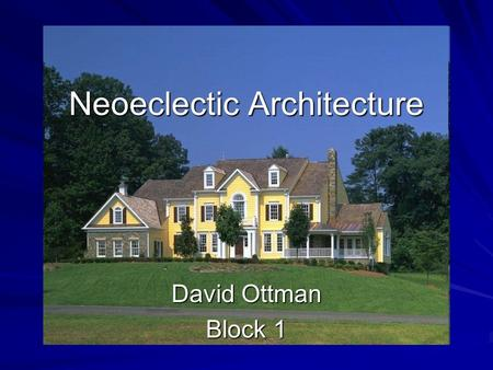 Neoeclectic Architecture David Ottman Block 1. Origins of Neoeclectic Architecture Grew from postmodern architecture –Garnered attributes from a variety.