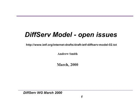 DiffServ WG March 2000 1 DiffServ Model - open issues  Andrew Smith March, 2000.