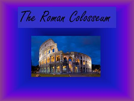 The Roman Colosseum. The Roman Colosseum is in Rome, Italy.