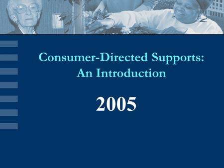 2005 Consumer-Directed Supports: An Introduction.