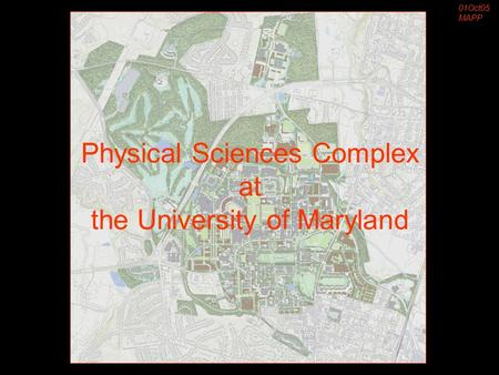Physical Sciences Complex at the University of Maryland 01Oct05 MAPP.