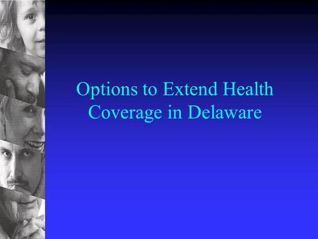 Options to Extend Health Coverage in Delaware. Key Background Observations n Preponderance of uninsured are working families with incomes between 100%