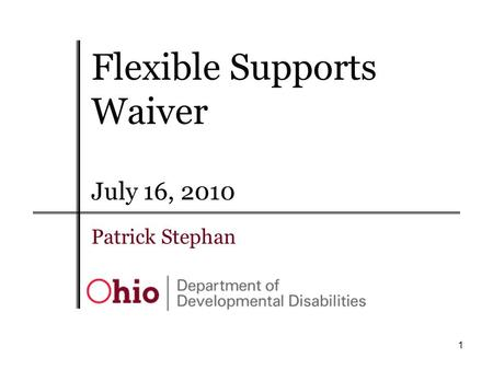1 Patrick Stephan July 16, 2010 Flexible Supports Waiver.