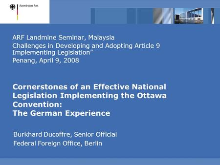 Cornerstones of an Effective National Legislation Implementing the Ottawa Convention: The German Experience ARF Landmine Seminar, Malaysia Challenges in.