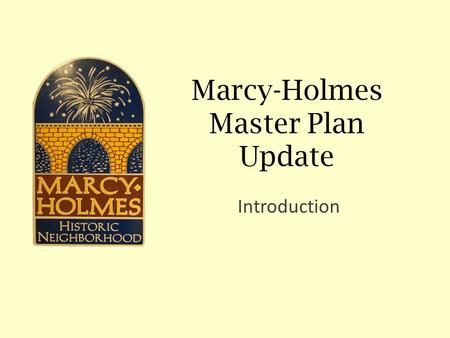 Marcy-Holmes Master Plan Update Introduction. Minneapolis Plan for Sustainable Growth A visioning document to guide public/ private growth and land development.