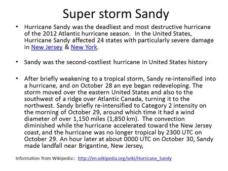 Hurricane Sandy was the deadliest and most destructive hurricane of the 2012 Atlantic hurricane season. In the United States, Hurricane Sandy affected.