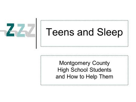 Teens and Sleep Montgomery County High School Students and How to Help Them.