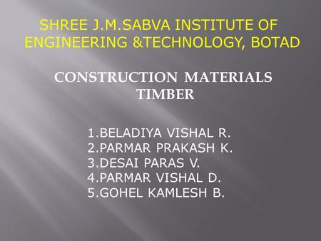 SHREE J.M.SABVA INSTITUTE OF ENGINEERING &TECHNOLOGY, BOTAD 1.BELADIYA VISHAL R. 2.PARMAR PRAKASH K. 3.DESAI PARAS V. 4.PARMAR VISHAL D. 5.GOHEL KAMLESH.
