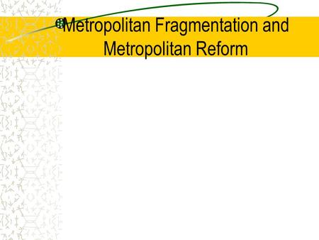 Metropolitan Fragmentation and Metropolitan Reform.