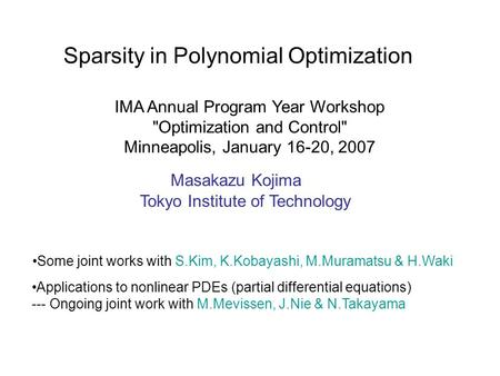 Sparsity in Polynomial Optimization IMA Annual Program Year Workshop Optimization and Control Minneapolis, January 16-20, 2007 Masakazu Kojima Tokyo.