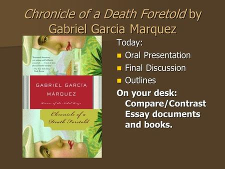 Chronicle of a Death Foretold by Gabriel Garcia Marquez Today: Oral Presentation Oral Presentation Final Discussion Final Discussion Outlines Outlines.