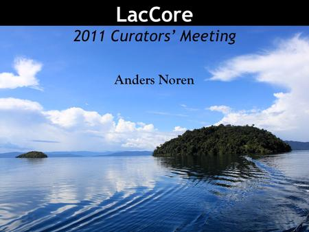 LacCore 2011 Curators' Meeting Anders Noren. National Lacustrine Core Facility Limnological Research Center University of Minnesota, Minneapolis Large.